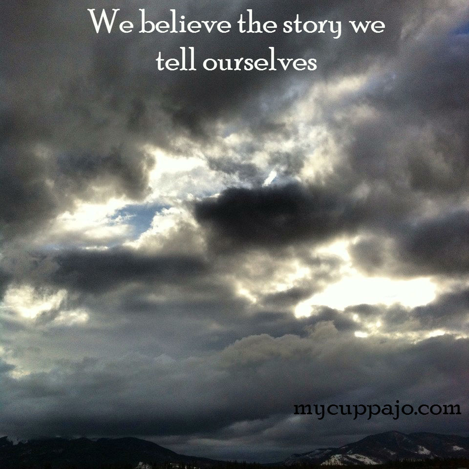 We believe the story we tell ourselves; the words we use are powerful